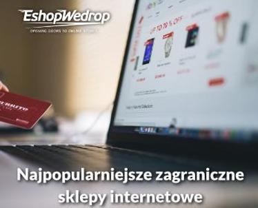 Najpopularniejsze zagraniczne sklepy internetowe - zamawiaj z nich dzięki EshopWedrop